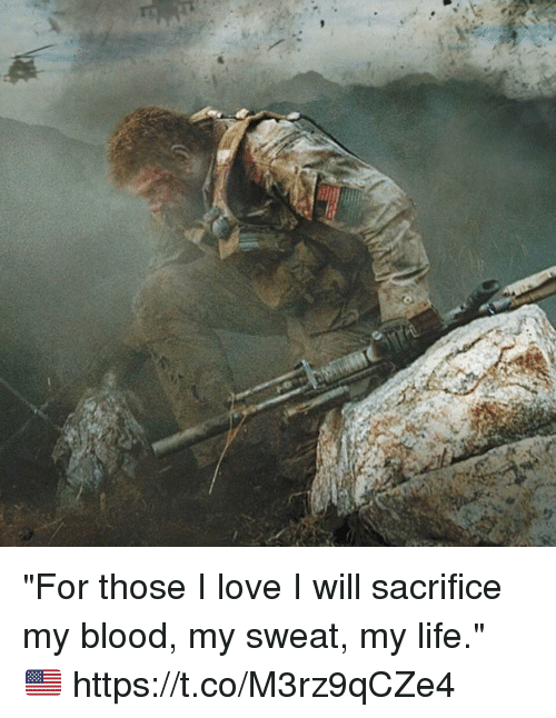 """Life, Love, and Memes: """"For those I love I will sacrifice my blood, my sweat, my life."""" 🇺🇸 https://t.co/M3rz9qCZe4"""