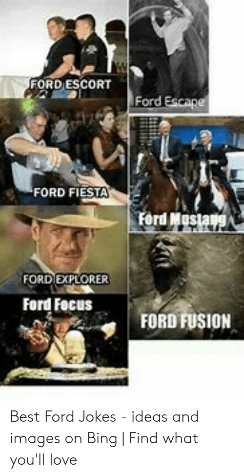 Ford Jokes: FORD ESCORT  Ford Escape  FORD FIESTA  Ford  FORDEXPLORER  Ford Focus  FORD FUSION Best Ford Jokes - ideas and images on Bing   Find what you'll love