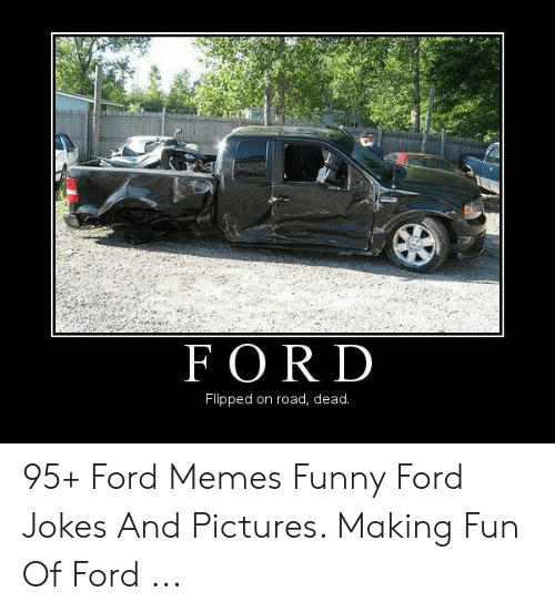 Ford Memes Funny: FORD  Flipped on road, dead. 95+ Ford Memes Funny Ford Jokes And Pictures. Making Fun Of Ford ...