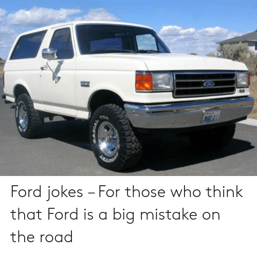 Ford Jokes: Ford jokes – For those who think that Ford is a big mistake on the road