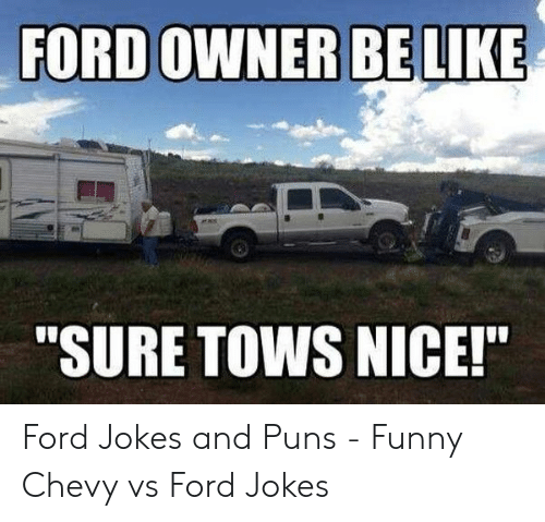"""Ford Jokes: FORD OWNER BE LIKE  """"SURE TOWS NICE!"""" Ford Jokes and Puns - Funny Chevy vs Ford Jokes"""