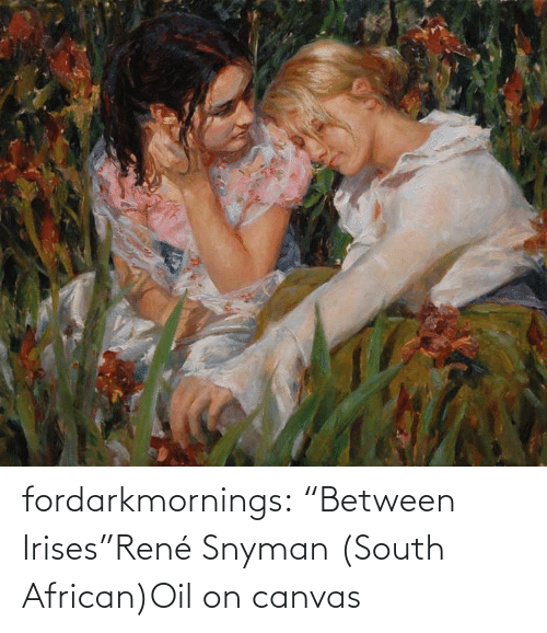 """Canvas: fordarkmornings:  """"Between Irises""""René Snyman (South African)Oil on canvas"""