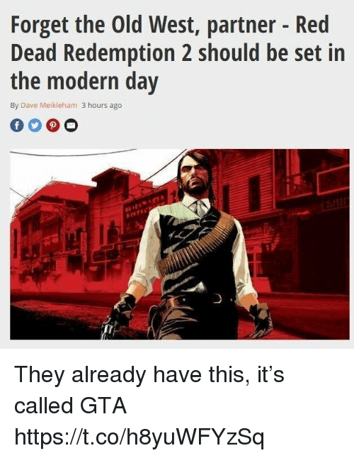 Old, Red Dead Redemption, and Gta: Forget the Old West, partner - Red  Dead Redemption 2 should be set in  the modern day  By Dave Meikleham 3 hours ago They already have this, it's called GTA https://t.co/h8yuWFYzSq