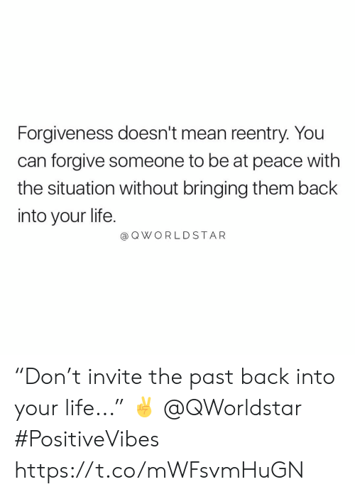 "at-peace: Forgiveness doesn't mean reentry. You  can forgive someone to be at peace with  the situation without bringing them back  into your life.  @ Q WORLDSTAR ""Don't invite the past back into your life..."" ✌️ @QWorldstar #PositiveVibes https://t.co/mWFsvmHuGN"