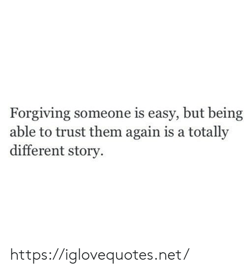 Net, Easy, and Them: Forgiving someone is easy, but being  able to trust them again is a totally  different story https://iglovequotes.net/