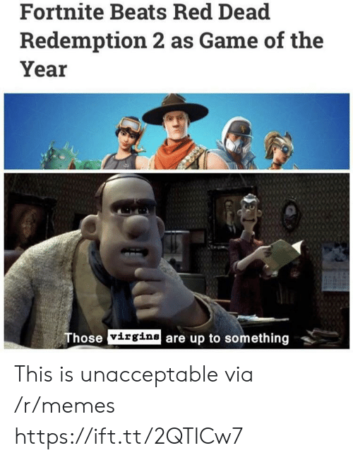 Memes, Beats, and Game: Fortnite Beats Red Dead  Redemption 2 as Game of the  Year  hose virgine are up to something This is unacceptable via /r/memes https://ift.tt/2QTICw7