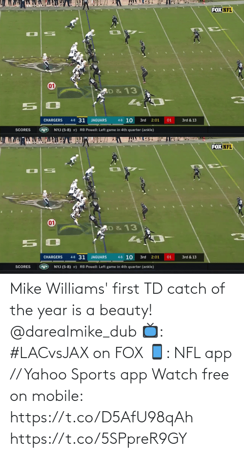 Memes, Nfl, and Sports: FOX NFL  01  D & 13  4-8 31  4-8 10  CHARGERS  JAGUARS  01  3rd  2:01  3rd & 13  NYJ (5-8) er) RB Powell: Left game in 4th quarter (ankle)  SCORES   FOX NFL  94  01  D & 13  4-8 31  4-8 10  3rd & 13  CHARGERS  2:01  JAGUARS  3rd  01  SCORES  NYJ (5-8) er) RB Powell: Left game in 4th quarter (ankle) Mike Williams' first TD catch of the year is a beauty! @darealmike_dub  📺: #LACvsJAX on FOX 📱: NFL app // Yahoo Sports app Watch free on mobile: https://t.co/D5AfU98qAh https://t.co/5SPpreR9GY