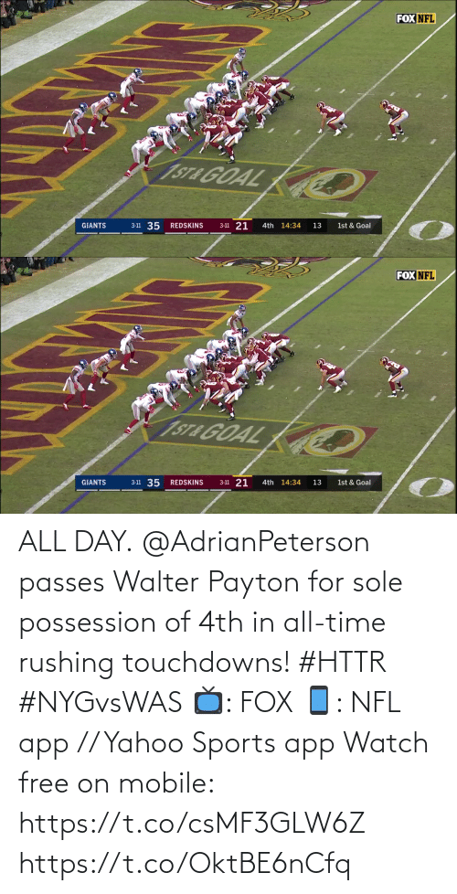 Goal: FOX NFL  1ST& GOAL  3-11 21  3-11 35  GIANTS  REDSKINS  4th 14:34  13  1st & Goal   FOX NFL  1ST& GOAL  3-11 35  3-11 21  1st & Goal  4th 14:34  GIANTS  REDSKINS  13 ALL DAY.  @AdrianPeterson passes Walter Payton for sole possession of 4th in all-time rushing touchdowns! #HTTR #NYGvsWAS  📺: FOX 📱: NFL app // Yahoo Sports app Watch free on mobile: https://t.co/csMF3GLW6Z https://t.co/OktBE6nCfq