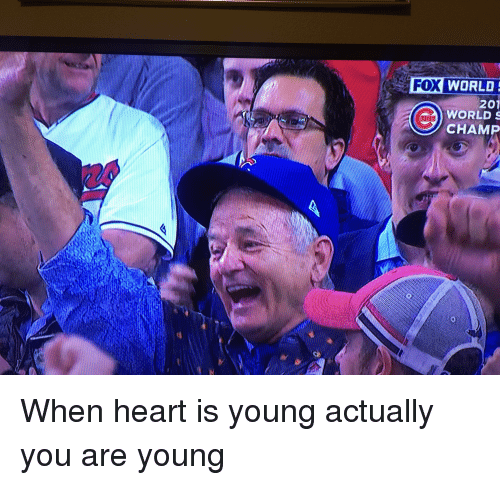 oldpeoplefacebook: FOX WORLD  201  WORLD S  CHAMP When heart is young actually you are young