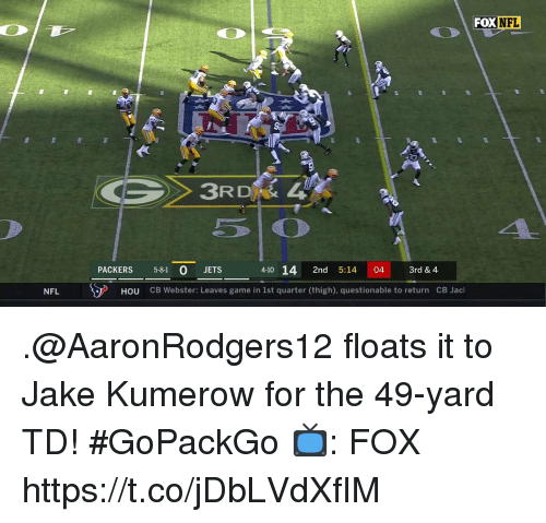 Memes, Nfl, and Game: FOXNFL  3RD  PACKERS 5-81 0 JETS  4-10 14 2nd 5:14 04 3rd & 4  NFLーーア  HOU  CB Webster: Leaves game in 1st quarter (thigh), questionable to return  CB Jacl .@AaronRodgers12 floats it to Jake Kumerow for the 49-yard TD! #GoPackGo  📺: FOX https://t.co/jDbLVdXfIM