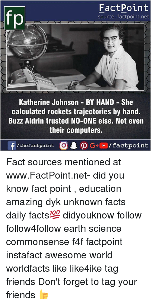 Buzz Aldrin: fp  FactPoint  source: factpoint.net  Katherine Johnson BY HAND She  calculated rockets trajectories by hand  Buzz Aldrin trusted NO-ONE else. Not even  their computers. Fact sources mentioned at www.FactPoint.net- did you know fact point , education amazing dyk unknown facts daily facts💯 didyouknow follow follow4follow earth science commonsense f4f factpoint instafact awesome world worldfacts like like4ike tag friends Don't forget to tag your friends 👍