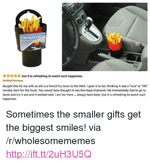 """To The Max: FRENCH FRY  HOLDER  but it is refreshing to watch such happiness.  Verified Purchase  Bought this for my wife as she is a french fry lover to the MAX. I gave it to her thinking it was a """"nice"""" or """"OK  novelty item for the truck. You would have thought it was the Hope Diamond. We immediately had to go to  Sonic and try it out and it worked well.I am her Hero. always have been, but it is refreshing to watch such  happiness <p>Sometimes the smaller gifts get the biggest smiles! via /r/wholesomememes <a href=""""http://ift.tt/2uH3U5Q"""">http://ift.tt/2uH3U5Q</a></p>"""