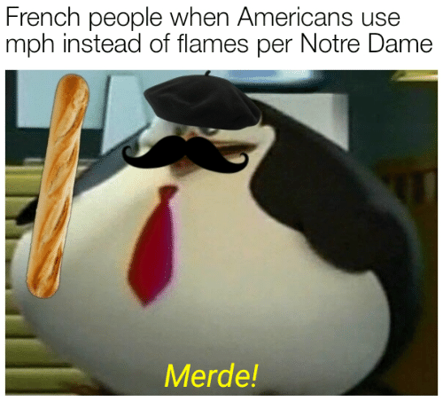 Notre Dame, French, and French People: French people when Americans use  mph instead of flames per Notre Dame  Merde!