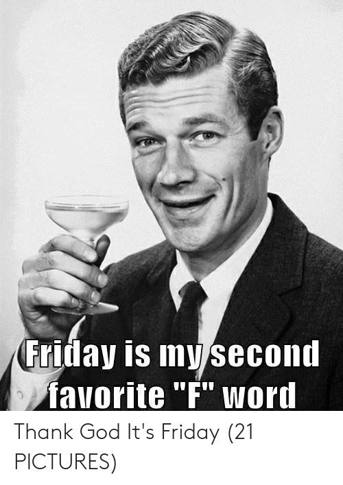 Friday Is My Second Favorite F Word Thank God It's Friday 21