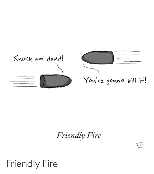 Friendly: Friendly Fire