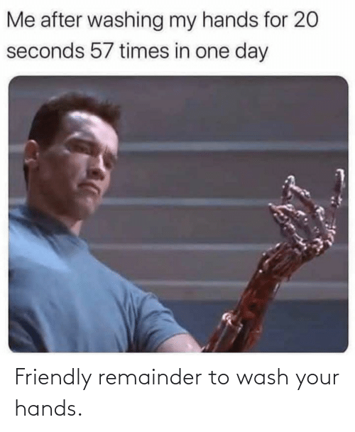 Friendly: Friendly remainder to wash your hands.
