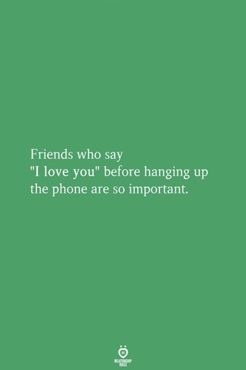 """Friends, Love, and Phone: Friends who say  """"I love you"""" before hanging up  the phone are so important."""