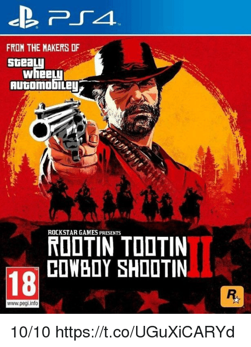 Games, Rockstar, and Rockstar Games: FROM THE MAKERS OF  SteaLu  WheeL  AutomobLe  ROCKSTAR GAMES PRESENTS  ROOTIN TOOTIN  COWBDY SHOOTIN  18  www.pegi.info 10/10 https://t.co/UGuXiCARYd