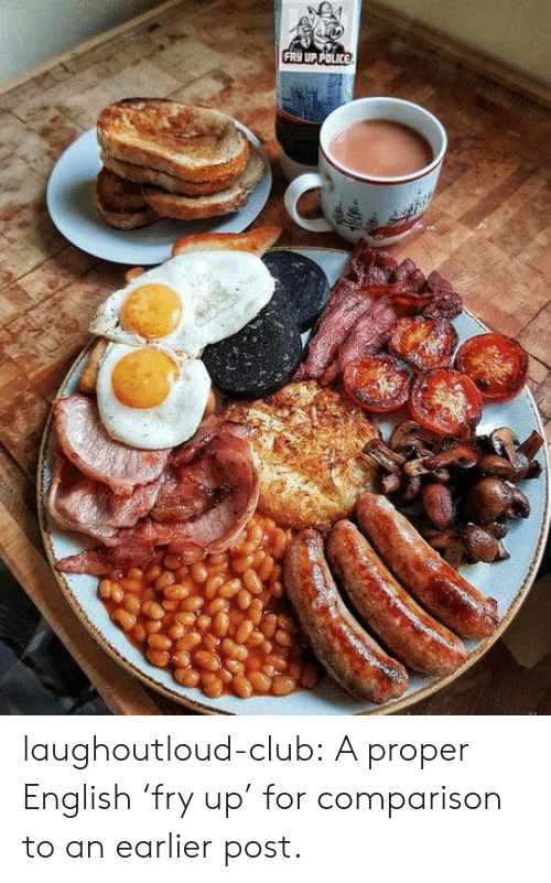 Club, Police, and Tumblr: FRY UP POLICE laughoutloud-club:  A proper English 'fry up' for comparison to an earlier post.