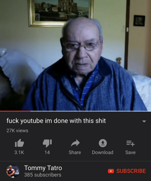 Shit, youtube.com, and Fuck: fuck youtube im done with this shit  27K views  +  Share  Download  3.1K  14  Save  Tommy Tatro  SUBSCRIBE  385 subscribers