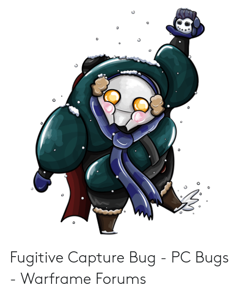 Fugitive Capture Bug - PC Bugs - Warframe Forums | Bug Meme