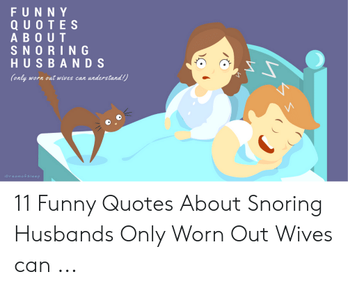 FUNNY QUOTE S a BO UT SNORING HUSBANDS Only Worn Out Wives ...