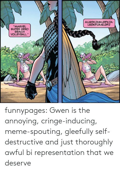 deserve: funnypages:  Gwen is the annoying, cringe-inducing, meme-spouting, gleefully self-destructive and just thoroughly awful bi representation that we deserve