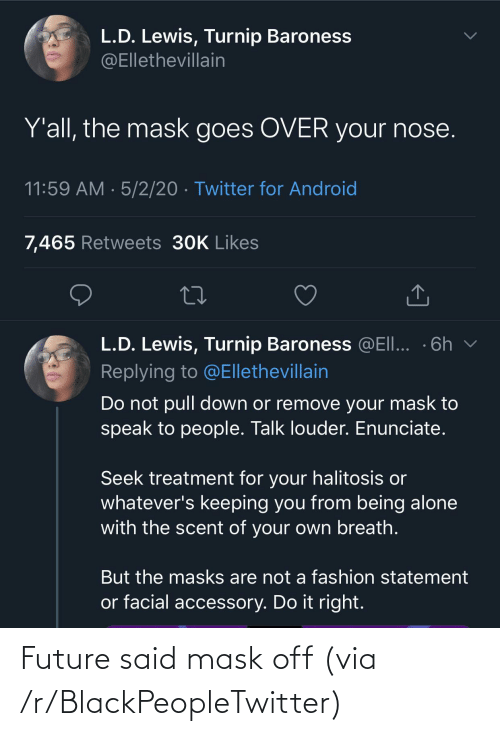 blackpeopletwitter: Future said mask off (via /r/BlackPeopleTwitter)