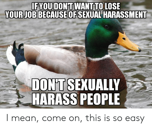 fyou: FYOU DON'TWANT TO LOSE  YOURJOBBECAUSE OFSEXUAL HARASSMENT  DONT SEXUALLY  HARASS PEOPLE I mean, come on, this is so easy