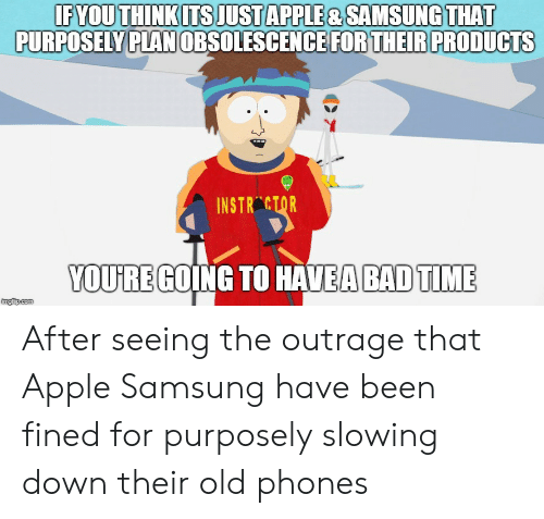 """fyou: FYOU THINKITS JUSTAPPLE & SAMSUNG THAT  PURPOSELY P  PLAN OBSOLESCENCE FOR THEIR PRODUCTS  INSTR""""ctqR  YOUJRE GOING TO HAVEA BADTIME  imgfip.com After seeing the outrage that Apple  Samsung have been fined for purposely slowing down their old phones"""