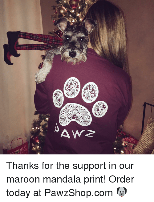 Memes, Mandala, and 🤖: (G  ソ  ㄠ  4Yv2 Thanks for the support in our maroon mandala print! Order today at PawzShop.com 🐶