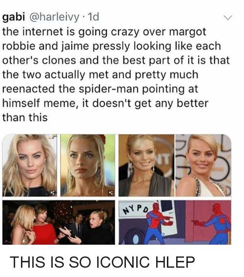 Meme It: gabi @harleivy 1d  the internet is going crazy over margot  robbie and jaime pressly looking like each  other's clones and the best part of it is that  the two actually met and pretty much  reenacted the spider-man pointing at  himself meme, it doesn't get any better  than this  NT THIS IS SO ICONIC HLEP