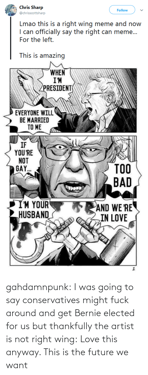 Fuck: gahdamnpunk:  I was going to say conservatives might fuck around and get Bernie elected for us but thankfully the artist is not right wing: Love this anyway. This is the future we want