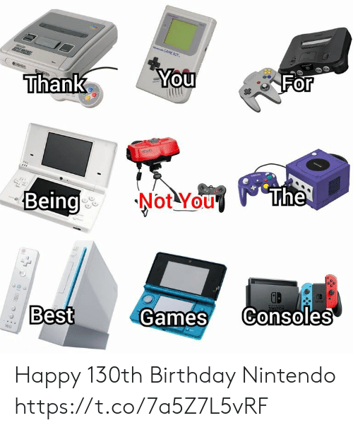 Birthday, Nintendo, and Best: GAME BOY  You  For  Thank  The  Not You  Being  wiSTER  Consoles  Games  Best  Wi Happy 130th Birthday Nintendo https://t.co/7a5Z7L5vRF