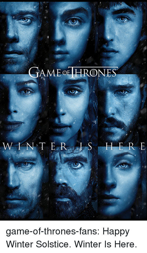 Game of Thrones, Tumblr, and Winter: game-of-thrones-fans:  Happy Winter Solstice. Winter Is Here.