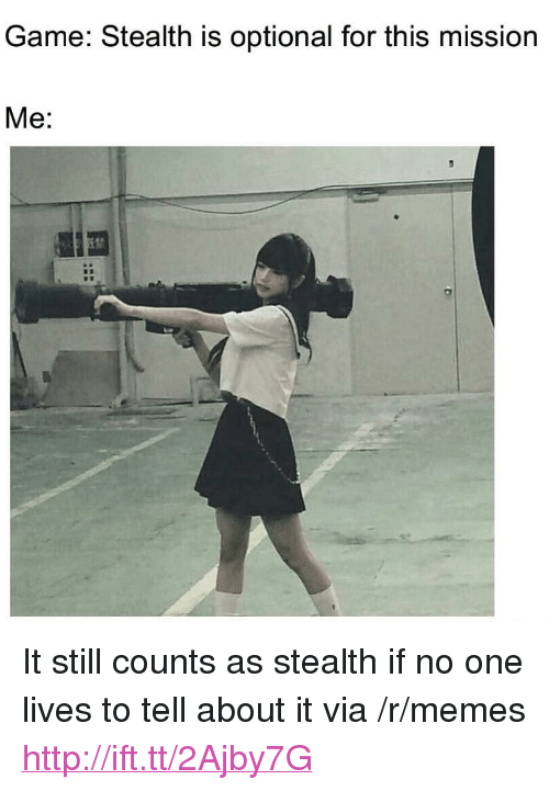 """Still Counts: Game: Stealth is optional for this mission  Me: <p>It still counts as stealth if no one lives to tell about it via /r/memes <a href=""""http://ift.tt/2Ajby7G"""">http://ift.tt/2Ajby7G</a></p>"""