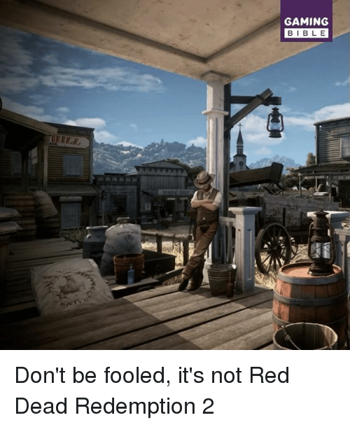 Memes, Bible, and Red Dead Redemption: GAMING  BIBLE Don't be fooled, it's not Red Dead Redemption 2