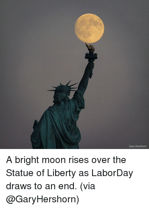 Memes, Moon, and Statue of Liberty: Gary Hershorn A bright moon rises over the Statue of Liberty as LaborDay draws to an end. (via @GaryHershorn)