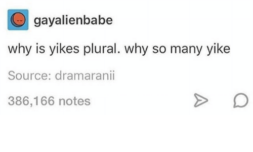 Source, Why, and Notes: gayalienbabe  why is yikes plural. why so many yike  Source: dramaranii  386,166 notes