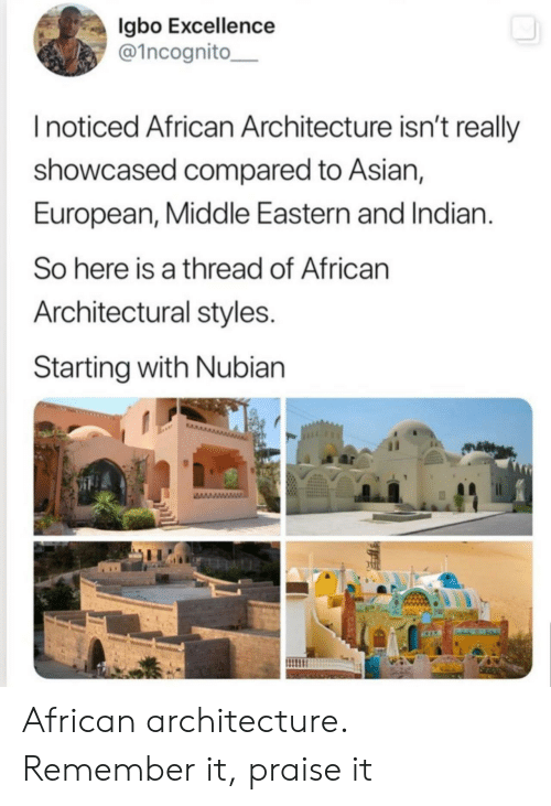 Asian, Indian, and Architecture: gbo Excellence  @1ncognito  Inoticed African Architecture isn't really  showcased compared to Asian,  European, Middle Eastern and Indian.  So here is a thread of African  Architectural styles.  Starting with Nubian  wwwww African architecture. Remember it, praise it