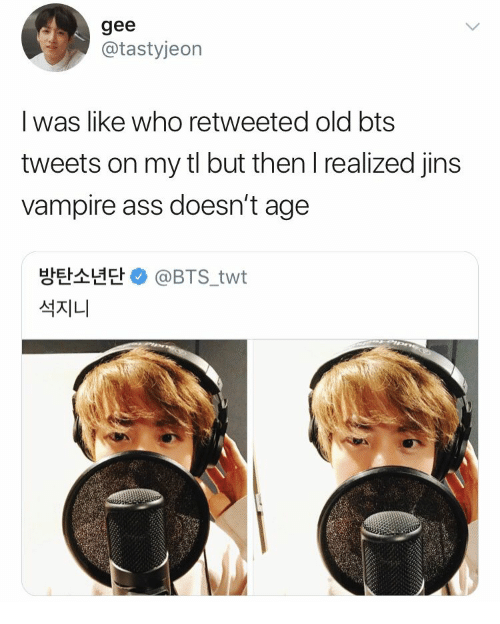 Ass, Old, and Bts: gee  @tastyjeorn  l was like who retweeted old bts  tweets on my tl but then l realized jins  vampire ass doesn't age  방탄소년단 e) @BTS.twt  석지니