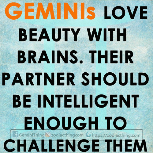 geminis: GEMINIS LOVE  BEAUTY WITH  BRAINS. THEIR  PARTNER SHOULD  BE INTELLIGENT  ENOUGH TO  CHALLENGE THEM  Gemin Thing zodiacthingcom https://zodiacthing.com
