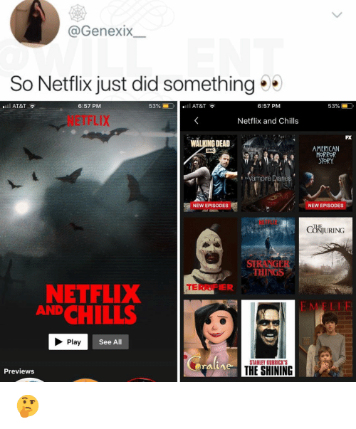 I O: @GenexIX  So Netflix just did something  l AT&T  6:57 PM  53% í  O.  .11 AT&T  6:57 PM  53%  NETFLIX  Netflix and Chills  FX  WALKING DEAD  AMERICAN  ORROR  STORY  амс  Vampire Diane  NEW EPISODES  NEW EPISODES  TL  CONJURING  STRANGER  THINGS  ER  NETFLIX  CHILLS  AND  E MELI  Play  See All  STANLEY KUBRICK'S  Previews  THE SHINING 🤔
