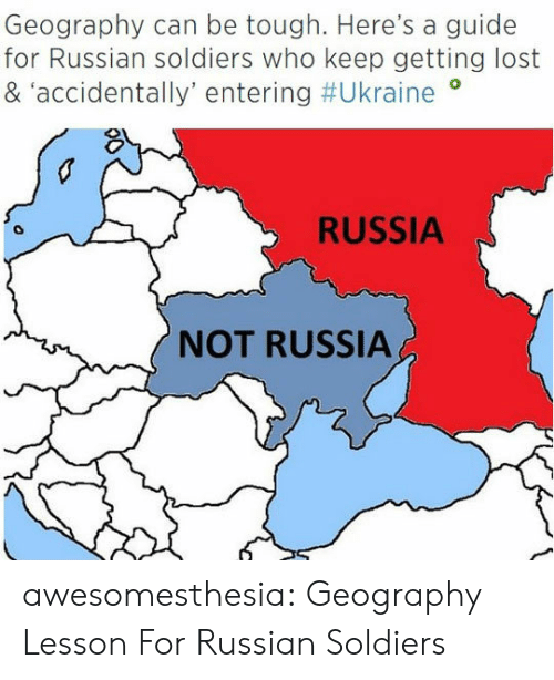 Soldiers, Tumblr, and Lost: Geography can be tough. Here's a guide  for Russian soldiers who keep getting lost  & accidentally' entering #Ukraine  RUSSIA  NOT RUSSIA awesomesthesia:  Geography Lesson For Russian Soldiers
