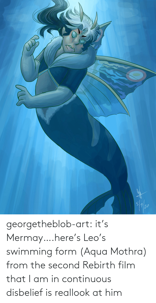 Film: georgetheblob-art:  it's Mermay….here's Leo's swimming form (Aqua Mothra) from the second Rebirth film that I am in continuous disbelief is reallook at him