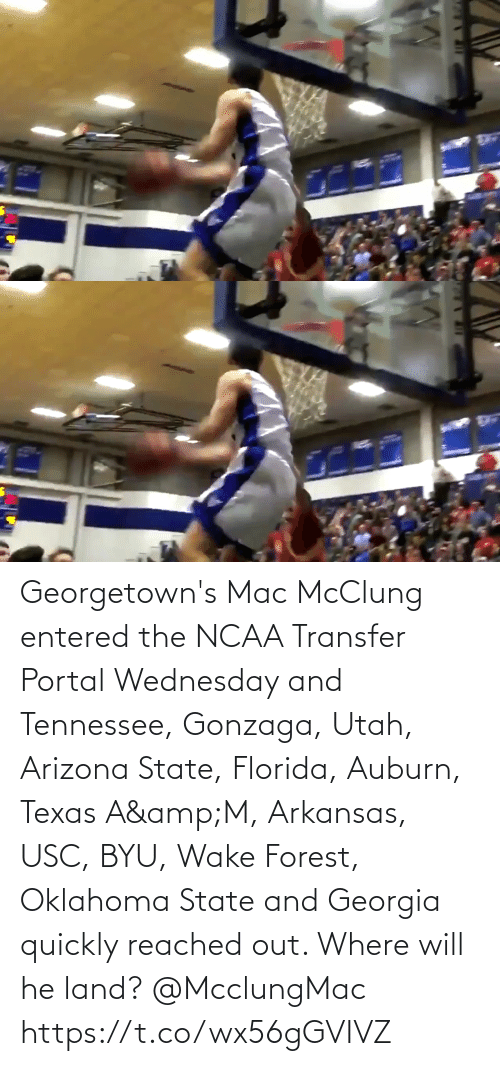 Wednesday: Georgetown's Mac McClung entered the NCAA Transfer Portal Wednesday and Tennessee, Gonzaga, Utah, Arizona State, Florida, Auburn, Texas A&M, Arkansas, USC, BYU, Wake Forest,  Oklahoma State and Georgia quickly reached out. Where will he land? @McclungMac https://t.co/wx56gGVIVZ