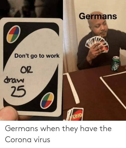 they: Germans when they have the Corona virus