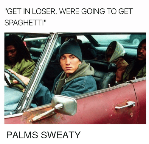 """Sweaties: """"GET IN LOSER, WERE GOING TO GET  SPAGHETTI"""" PALMS SWEATY"""