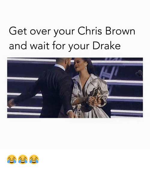 Overation: Get over your Chris Brown  and wait for your Drake 😂😂😂