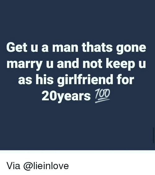 Anaconda, Memes, and Girlfriend: Get u a man thats gone  marry u and not keep u  as his girlfriend for  20years 100 Via @lieinlove